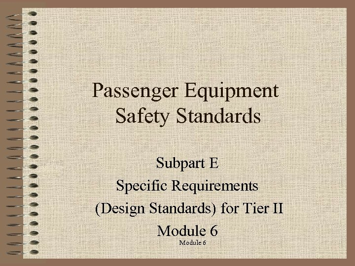 Passenger Equipment Safety Standards Subpart E Specific Requirements (Design Standards) for Tier II Module