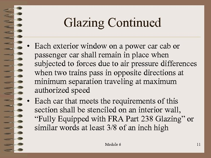 Glazing Continued • Each exterior window on a power cab or passenger car shall