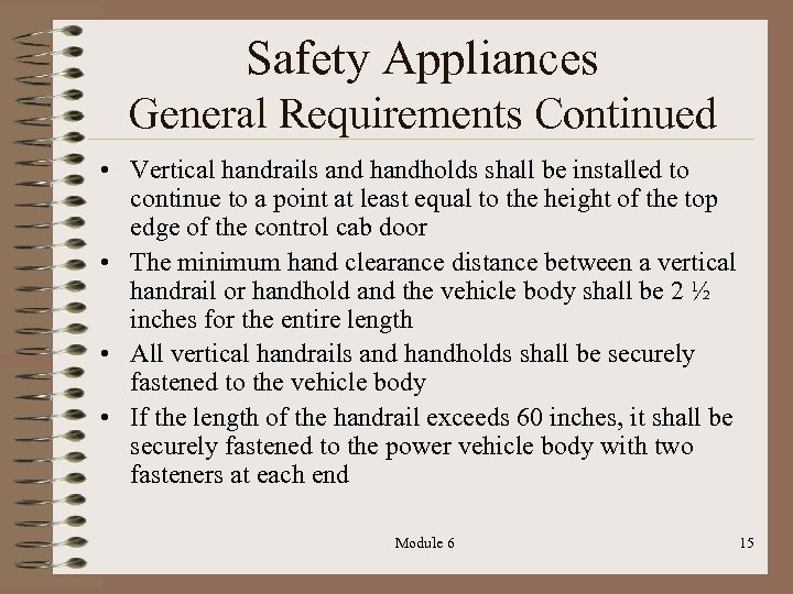 Safety Appliances General Requirements Continued • Vertical handrails and handholds shall be installed to