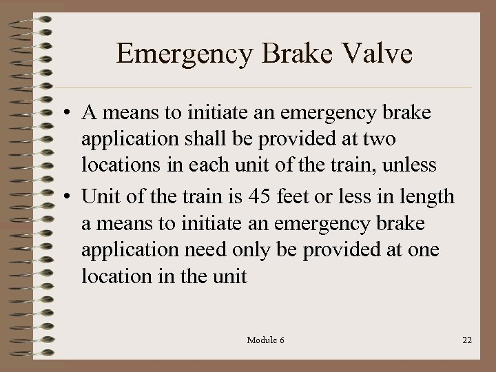 Emergency Brake Valve • A means to initiate an emergency brake application shall be