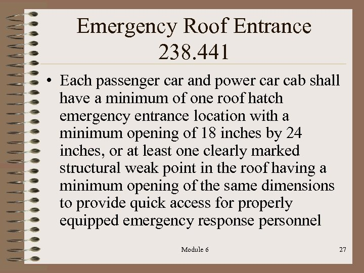 Emergency Roof Entrance 238. 441 • Each passenger car and power cab shall have