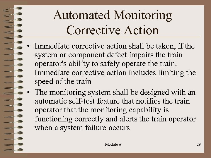 Automated Monitoring Corrective Action • Immediate corrective action shall be taken, if the system