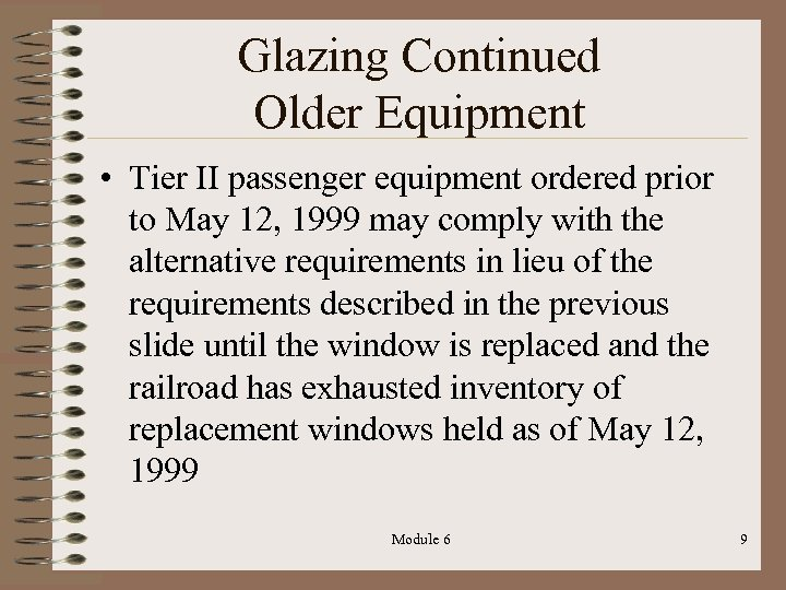 Glazing Continued Older Equipment • Tier II passenger equipment ordered prior to May 12,