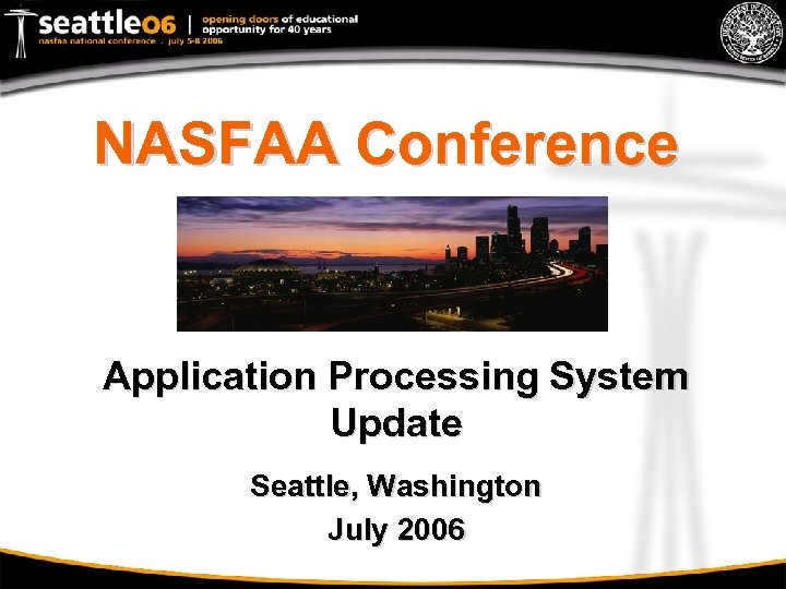 NASFAA Conference Application Processing System Update Seattle, Washington July 2006