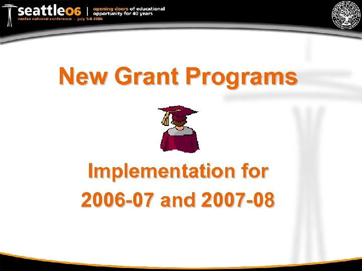 New Grant Programs Implementation for 2006 -07 and 2007 -08