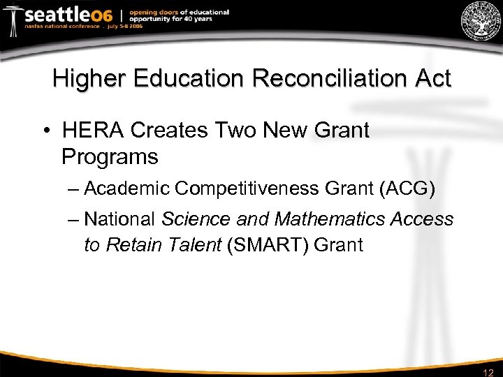 Higher Education Reconciliation Act • HERA Creates Two New Grant Programs – Academic Competitiveness