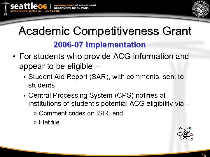Academic Competitiveness Grant 2006 -07 Implementation • For students who provide ACG information and