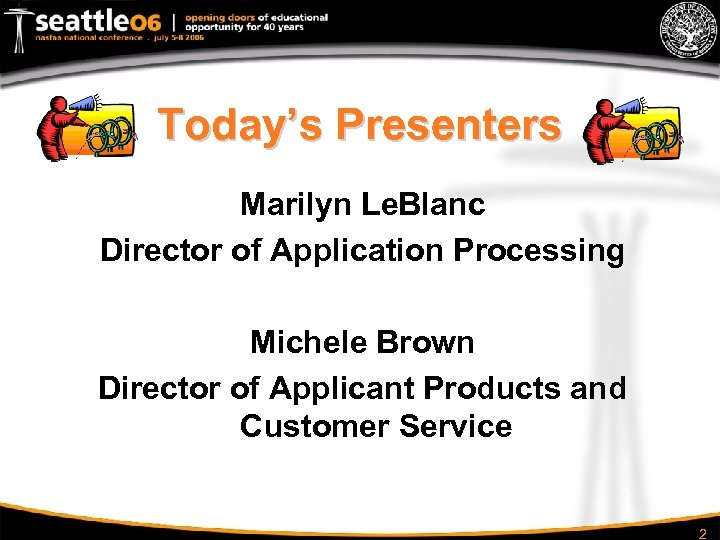 Today's Presenters Marilyn Le. Blanc Director of Application Processing Michele Brown Director of Applicant