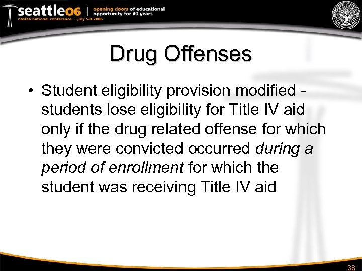Drug Offenses • Student eligibility provision modified students lose eligibility for Title IV aid