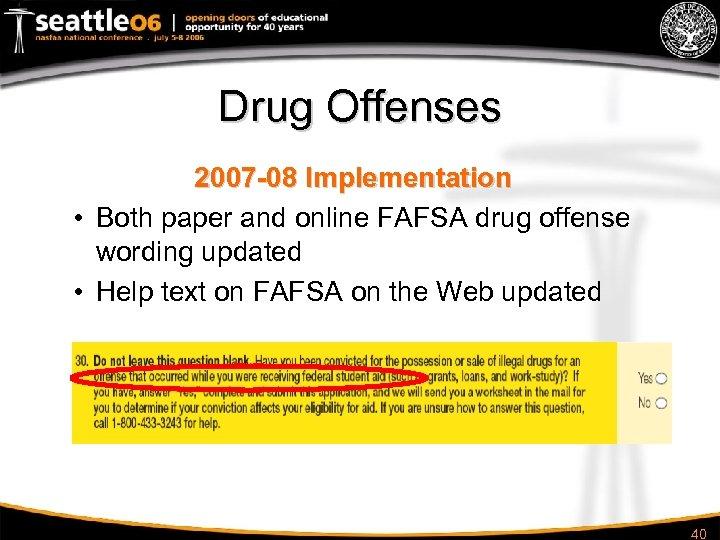 Drug Offenses 2007 -08 Implementation • Both paper and online FAFSA drug offense wording