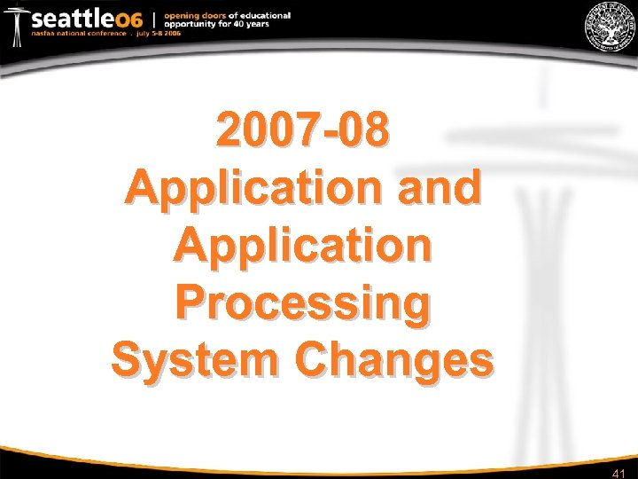 2007 -08 Application and Application Processing System Changes 41