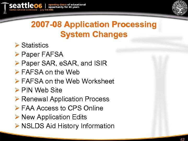 2007 -08 Application Processing System Changes Ø Statistics Ø Paper FAFSA Ø Paper SAR,