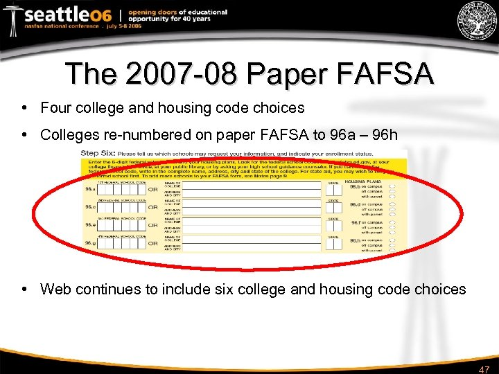 The 2007 -08 Paper FAFSA • Four college and housing code choices • Colleges