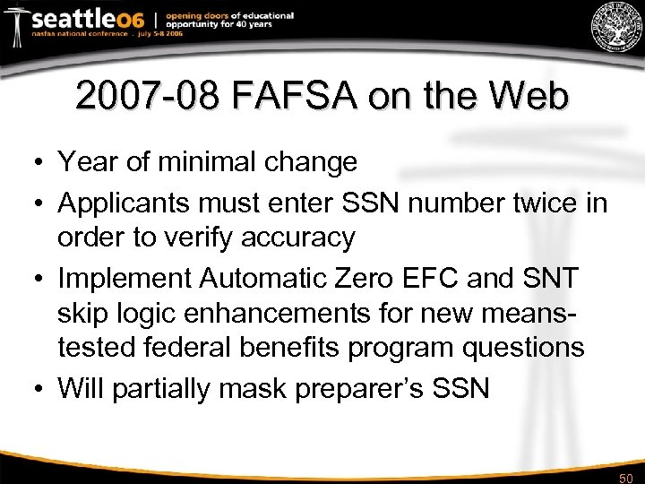 2007 -08 FAFSA on the Web • Year of minimal change • Applicants must