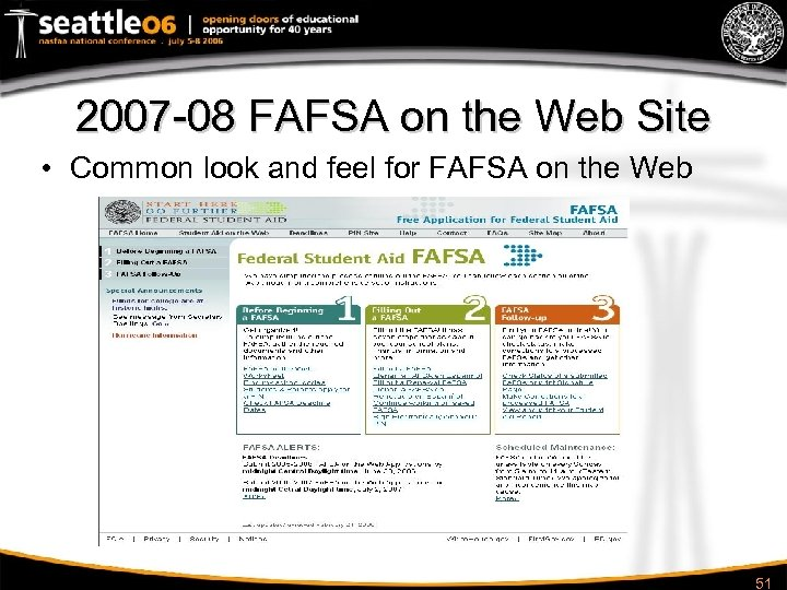 2007 -08 FAFSA on the Web Site • Common look and feel for FAFSA