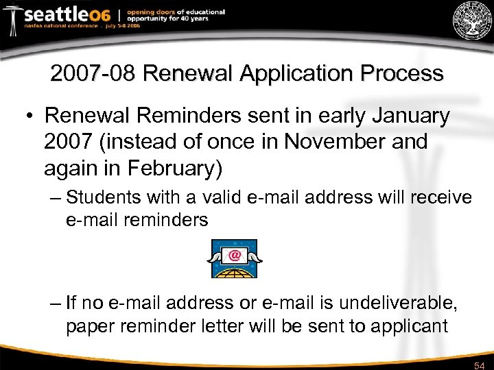 2007 -08 Renewal Application Process • Renewal Reminders sent in early January 2007 (instead