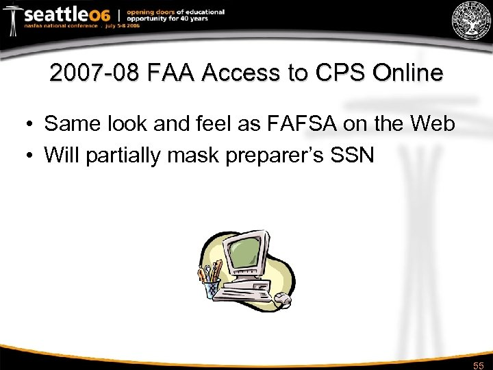 2007 -08 FAA Access to CPS Online • Same look and feel as FAFSA