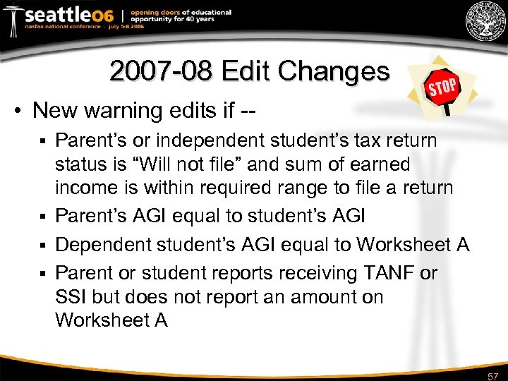2007 -08 Edit Changes • New warning edits if -Parent's or independent student's tax