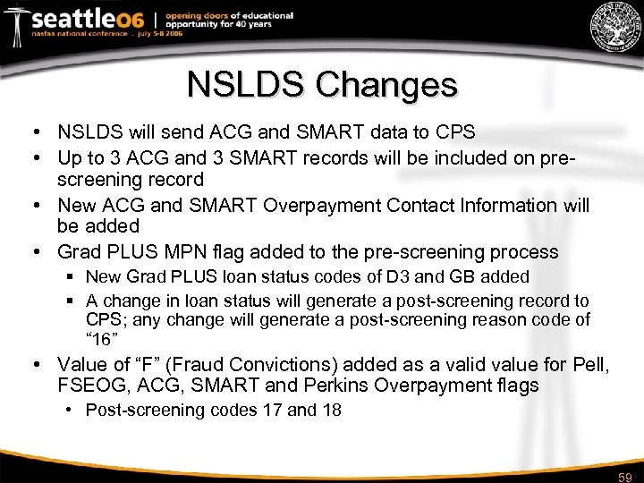 NSLDS Changes • NSLDS will send ACG and SMART data to CPS • Up