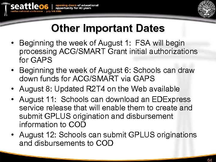 Other Important Dates • Beginning the week of August 1: FSA will begin processing