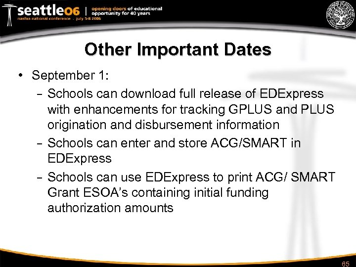 Other Important Dates • September 1: – Schools can download full release of EDExpress