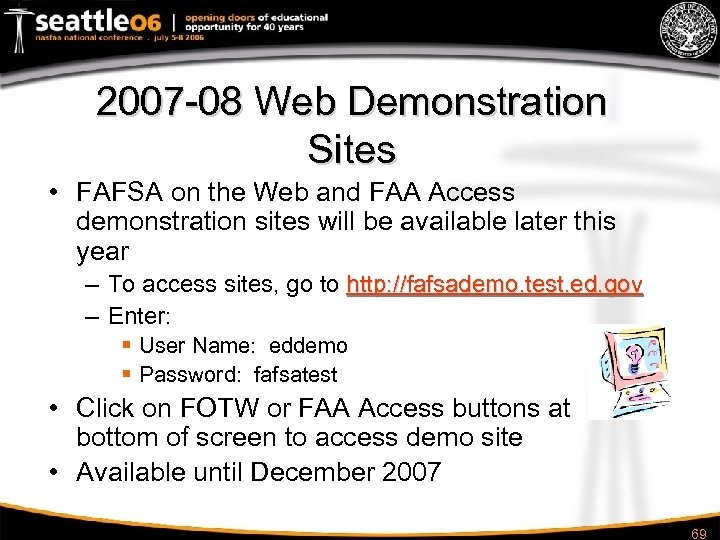 2007 -08 Web Demonstration Sites • FAFSA on the Web and FAA Access demonstration