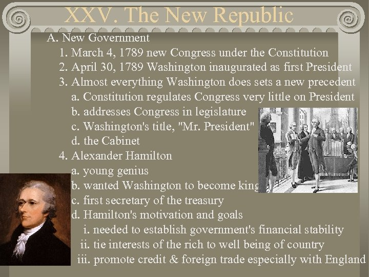 XXV. The New Republic A. New Government 1. March 4, 1789 new Congress under