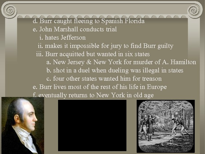 d. Burr caught fleeing to Spanish Florida e. John Marshall conducts trial i. hates
