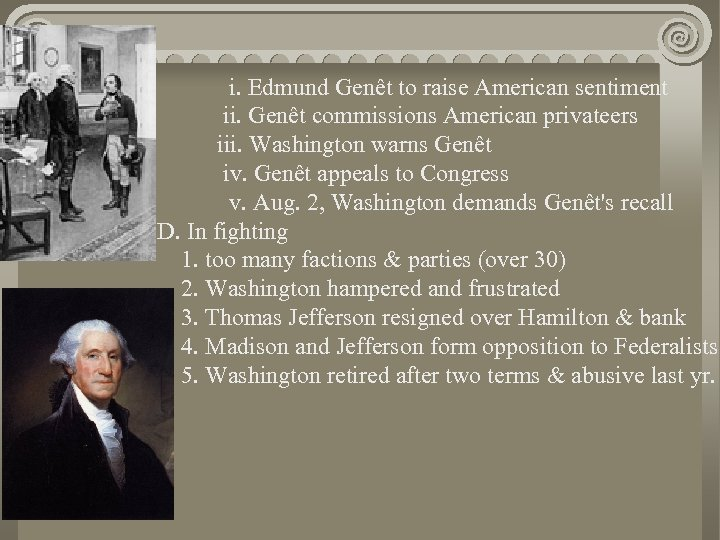 i. Edmund Genêt to raise American sentiment ii. Genêt commissions American privateers iii. Washington