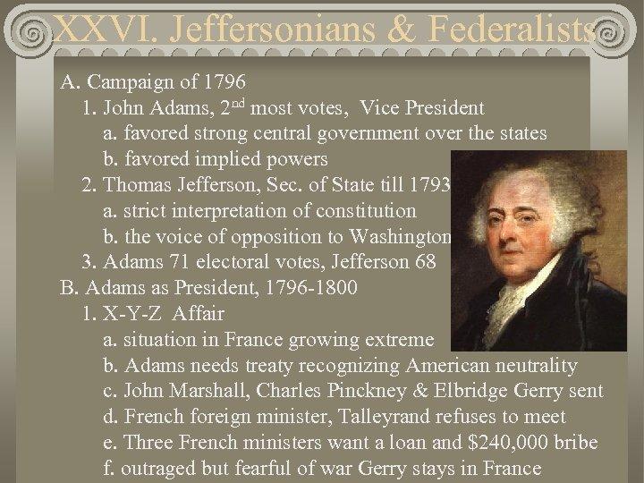 XXVI. Jeffersonians & Federalists A. Campaign of 1796 1. John Adams, 2 nd most