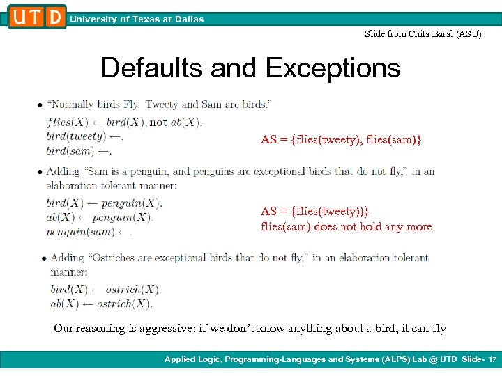 University of Texas at Dallas Slide from Chita Baral (ASU) Defaults and Exceptions AS
