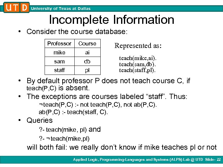 University of Texas at Dallas Incomplete Information • Consider the course database: Professor Course