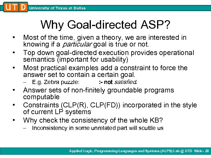University of Texas at Dallas Why Goal-directed ASP? • • • Most of the