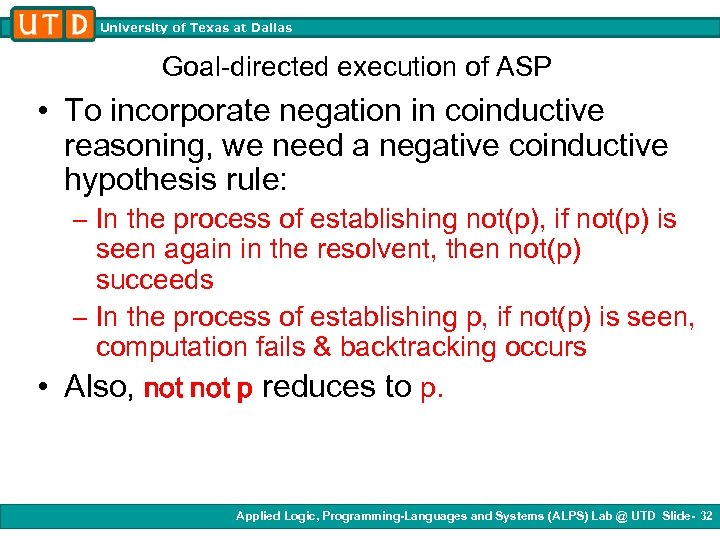 University of Texas at Dallas Goal-directed execution of ASP • To incorporate negation in