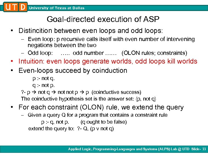 University of Texas at Dallas Goal-directed execution of ASP • Distincition between even loops