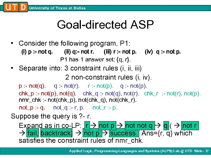 University of Texas at Dallas Goal-directed ASP • Consider the following program, P 1:
