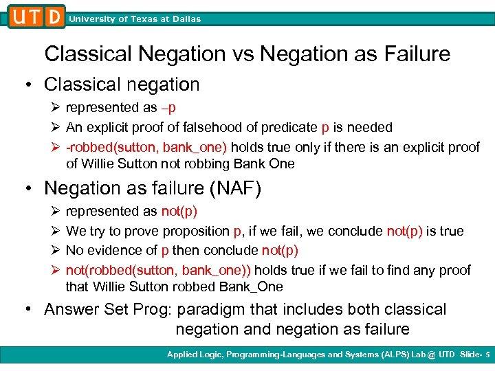 University of Texas at Dallas Classical Negation vs Negation as Failure • Classical negation