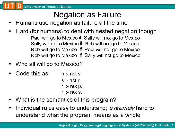 University of Texas at Dallas Negation as Failure • Humans use negation as failure