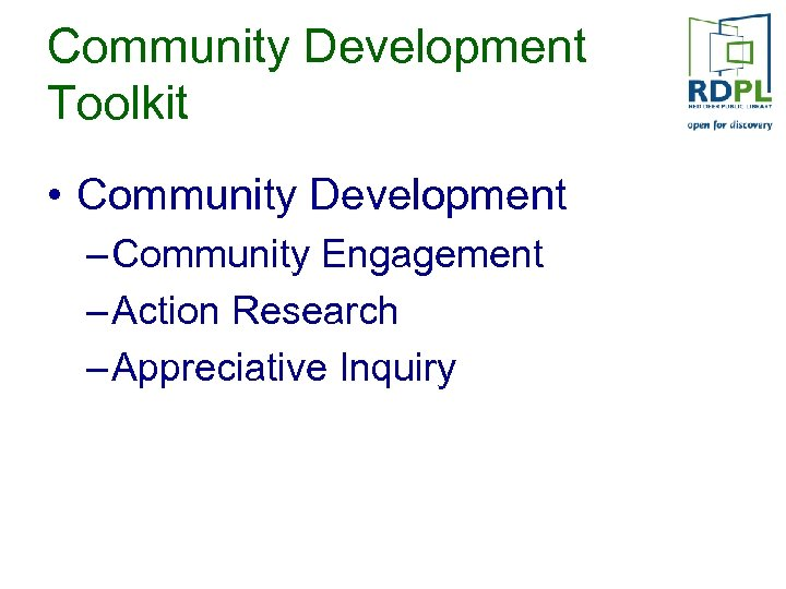 Community Development Toolkit • Community Development – Community Engagement – Action Research – Appreciative
