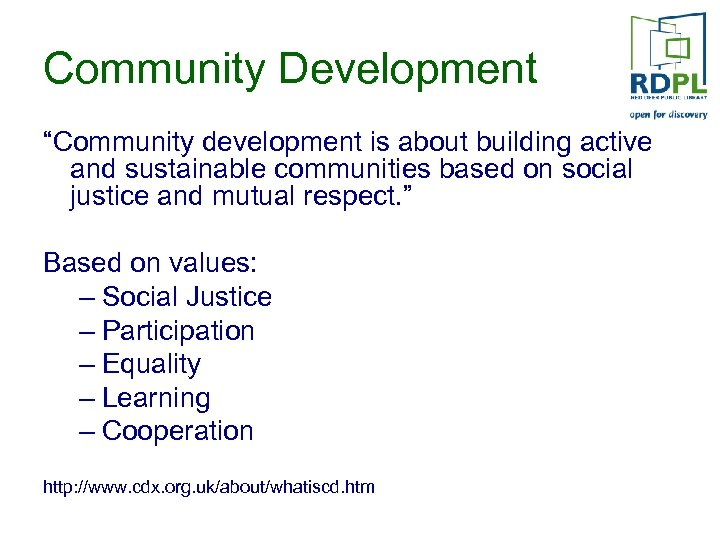 "Community Development ""Community development is about building active and sustainable communities based on social"