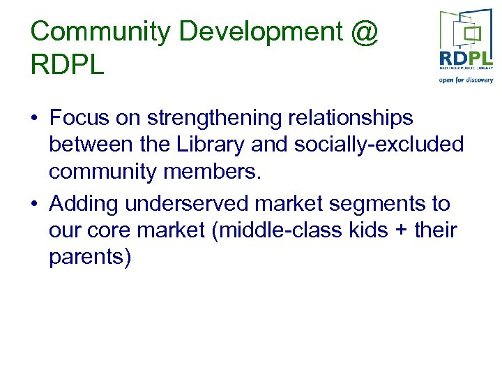 Community Development @ RDPL • Focus on strengthening relationships between the Library and socially-excluded