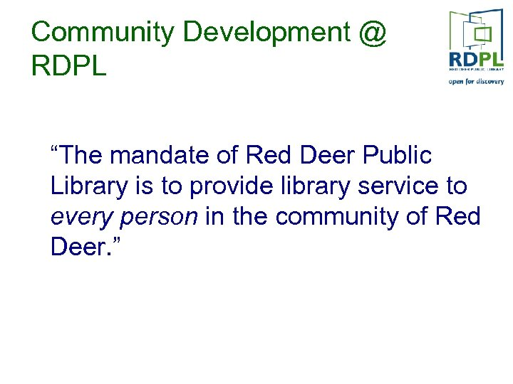 "Community Development @ RDPL ""The mandate of Red Deer Public Library is to provide"