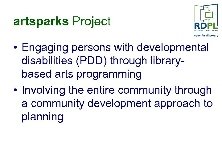 artsparks Project • Engaging persons with developmental disabilities (PDD) through librarybased arts programming •