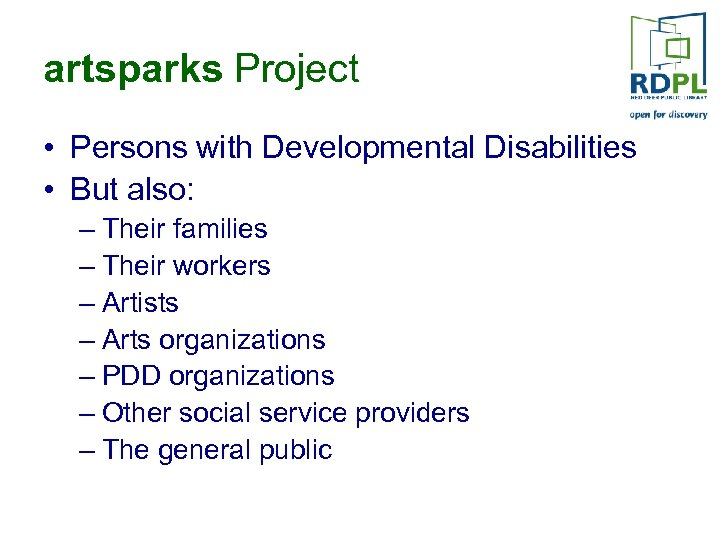 artsparks Project • Persons with Developmental Disabilities • But also: – Their families –