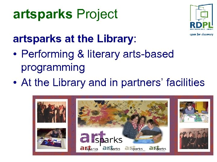 artsparks Project artsparks at the Library: • Performing & literary arts-based programming • At