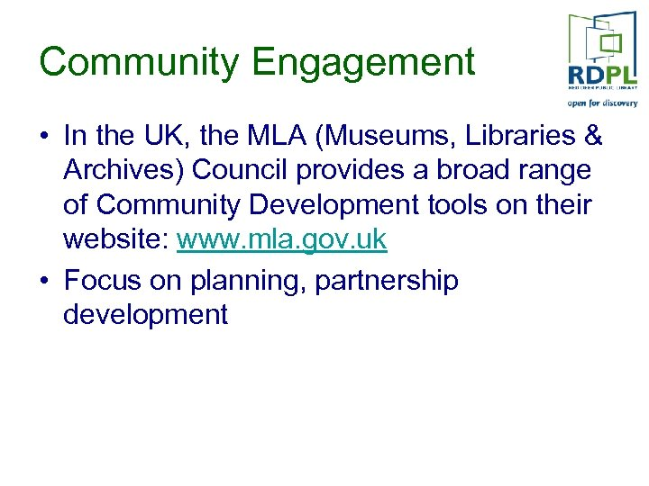 Community Engagement • In the UK, the MLA (Museums, Libraries & Archives) Council provides