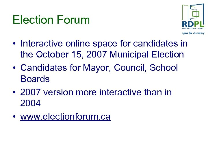 Election Forum • Interactive online space for candidates in the October 15, 2007 Municipal