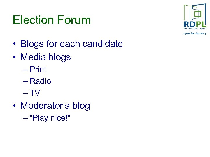 Election Forum • Blogs for each candidate • Media blogs – Print – Radio