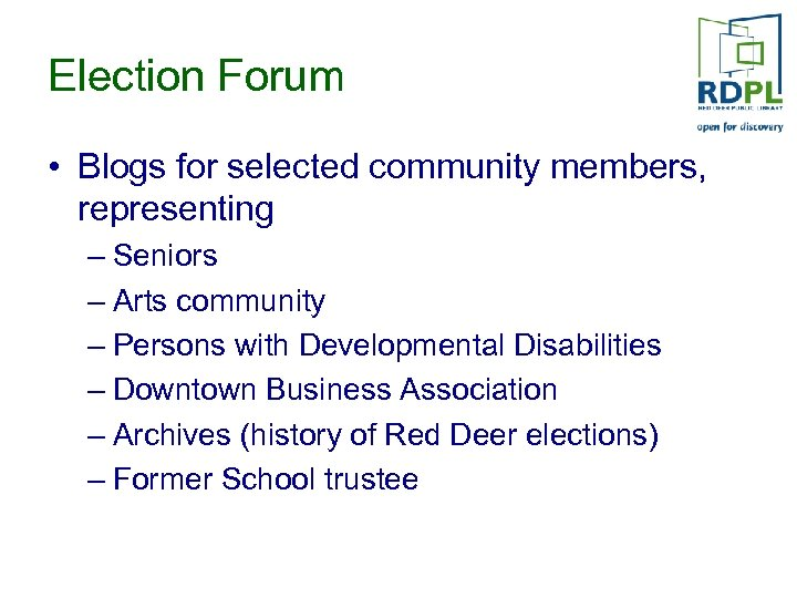 Election Forum • Blogs for selected community members, representing – Seniors – Arts community