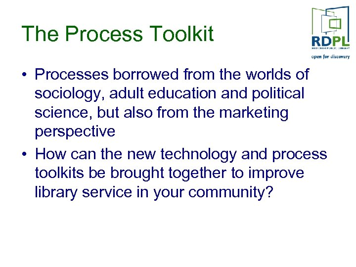 The Process Toolkit • Processes borrowed from the worlds of sociology, adult education and